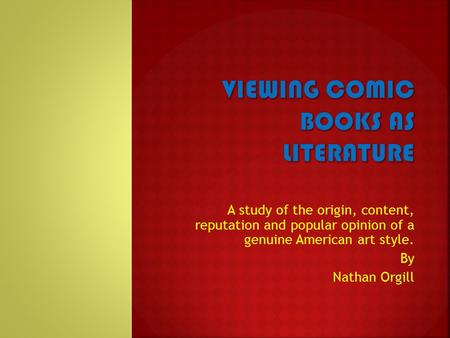 A study of the origin, content, reputation and popular opinion of a genuine American art style. By Nathan Orgill.