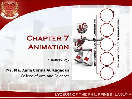Chapter 7 Animation Prepared by: Ms. Ma. Anna Corina G. Kagaoan College of Arts and Sciences.