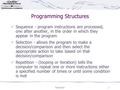 Tutorial 51 Programming Structures Sequence - program instructions are processed, one after another, in the order in which they appear in the program Selection.