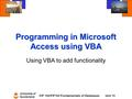 University of Sunderland CIF 102/FIF102 Fundamentals of DatabasesUnit 15 Programming in Microsoft Access using VBA Using VBA to add functionality.