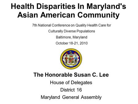 Health Disparities In Maryland's Asian American Community The Honorable Susan C. Lee House of Delegates District 16 Maryland General Assembly 7th National.