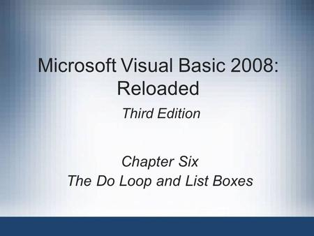 Microsoft Visual Basic 2008: Reloaded Third Edition Chapter Six The Do Loop and List Boxes.