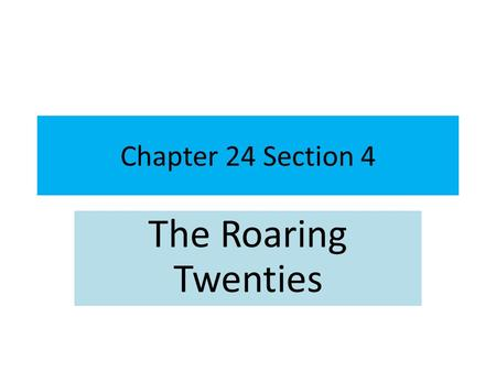 Chapter 24 Section 4 The Roaring Twenties. Charles LindberghLindbergh First person to fly alone across the Atlantic Ocean.