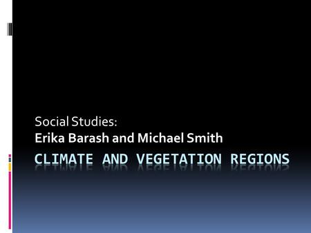 Social Studies: Erika Barash and Michael Smith. Lesson Plan  Grade: 5 th Grade  Class Size: 25 students – 3 students have ADHD and 5 others have ADD.