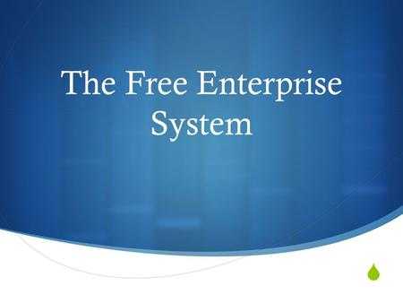  The Free Enterprise System.  Traits of Private Enterprise.