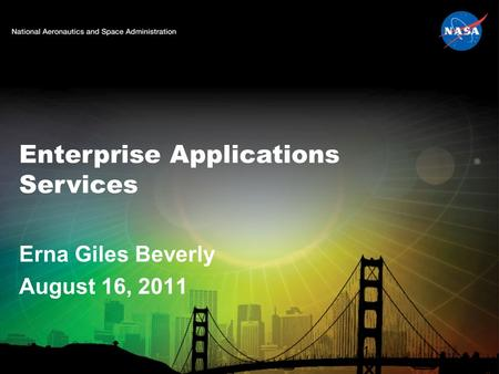 Enterprise Applications Services Erna Giles Beverly August 16, 2011 1.