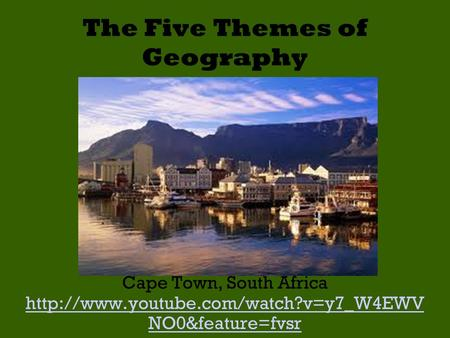The Five Themes of Geography Cape Town, South Africa  NO0&feature=fvsr.