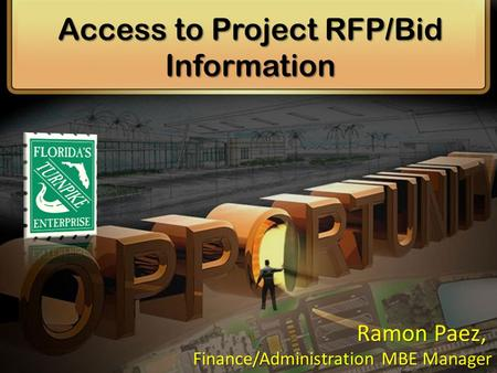 Access to Project RFP/Bid Information Finance/Administration MBE Manager Ramon Paez,