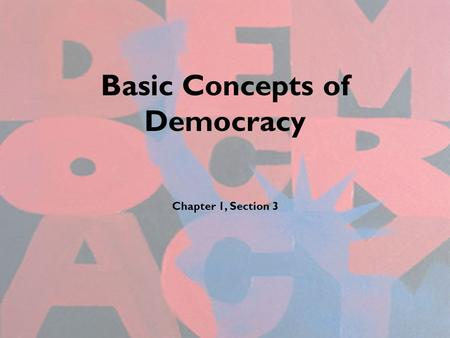 Basic Concepts of Democracy Chapter 1, Section 3.