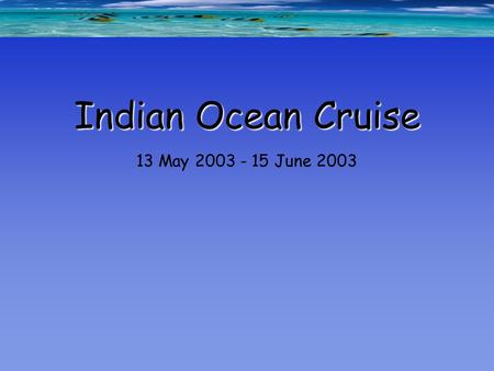 Indian Ocean Cruise 13 May 2003 - 15 June 2003. Coordinator: Erica Goetze (SCRIPPS-UCSD) Colomban de Vargas (Rutgers University) Participants from PICODIV: