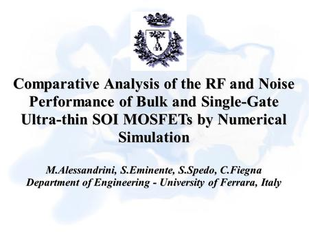 Comparative Analysis of the RF and Noise Performance of Bulk and Single-Gate Ultra-thin SOI MOSFETs by Numerical Simulation M.Alessandrini, S.Eminente,
