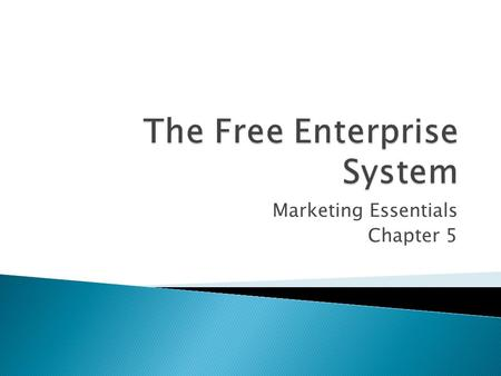 Marketing Essentials Chapter 5.  Our nation is built upon freedom ◦ Freedom  What to purchase  Where to work  How to spend our money  To organize.
