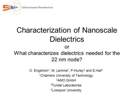 Characterization of Nanoscale Dielectrics or What characterizes dielectrics needed for the 22 nm node? O. Engstrom 1, M. Lemme 2, P.Hurley 3 and S.Hall.