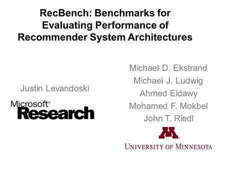 RecBench: Benchmarks for Evaluating Performance of Recommender System Architectures Justin Levandoski Michael D. Ekstrand Michael J. Ludwig Ahmed Eldawy.
