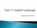 Preparing for GCSE.  You get two GCSEs in English – they count as separate qualifications.  GCSE English language is the one that employers, colleges.