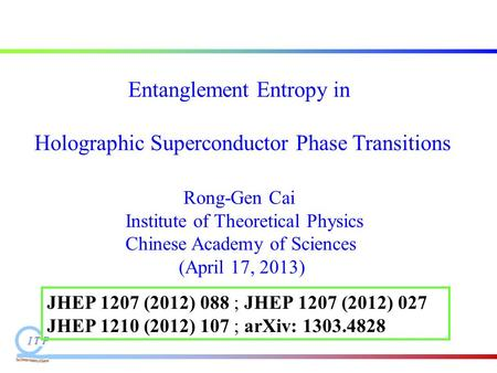 Entanglement Entropy in Holographic Superconductor Phase Transitions Rong-Gen Cai Institute of Theoretical Physics Chinese Academy of Sciences (April 17,