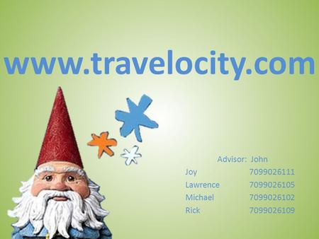 Www.travelocity.com Advisor: John Joy7099026111 Lawrence7099026105 Michael7099026102 Rick7099026109.