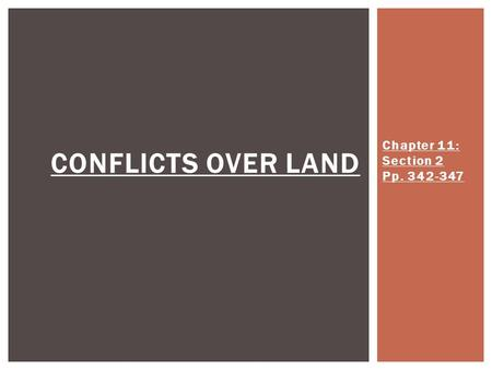 Chapter 11: Section 2 Pp. 342-347 CONFLICTS OVER LAND.