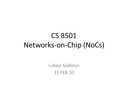 CS 8501 Networks-on-Chip (NoCs) Lukasz Szafaryn 15 FEB 10.