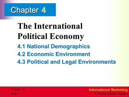 International Marketing © Thomson/South-Western ChapterChapter Slide 1 The International Political Economy 4.1 National Demographics 4.2 Economic Environment.