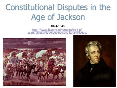Constitutional Disputes in the Age of Jackson 1824-1840  tears/videos#jacksons-personality-and-legacy