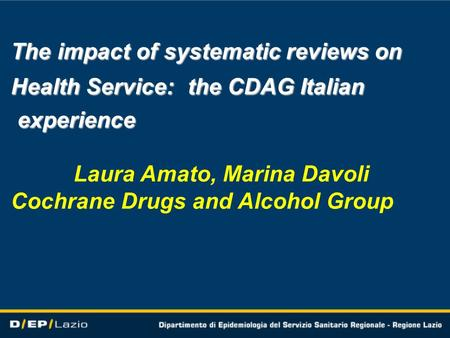 The impact of systematic reviews on The impact of systematic reviews on Health Service: the CDAG Italian Health Service: the CDAG Italian experience experience.