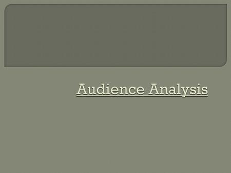 Audience analysis-Learning about the audience in order to adapt speech to their needs and appeal to them Audience Centered Approach-keeping audience in.