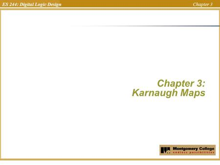 ES 244: Digital Logic Design Chapter 3 Chapter 3: Karnaugh Maps Uchechukwu Ofoegbu Temple University.