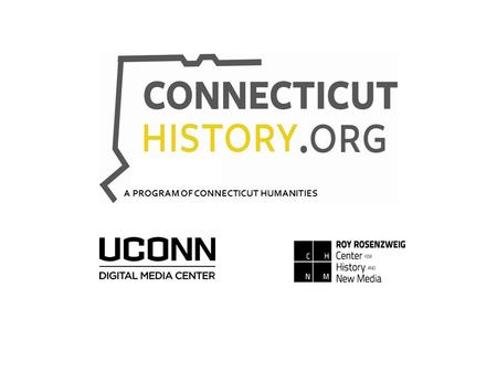 A PROGRAM OF CONNECTICUT HUMANITIES. Browse by town, topic, person Linked to external resources New material published daily News aggregator.