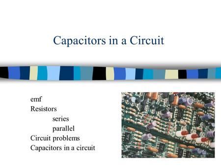 Capacitors in a Circuit emf Resistors series parallel Circuit problems Capacitors in a circuit.