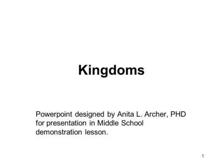 1 Kingdoms Powerpoint designed by Anita L. Archer, PHD for presentation in Middle School demonstration lesson.