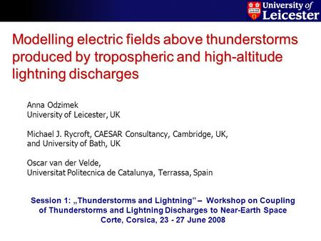 Modelling electric fields above thunderstorms produced by tropospheric and high-altitude lightning discharges Anna Odzimek University of Leicester, UK.