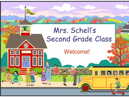 Mrs. Schell's Second Grade Class Welcome!. Welcome to Second Grade!  In our classroom, there are many opportunities for learning.  If you have any questions.