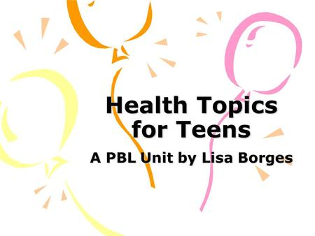 Health Topics for Teens A PBL Unit by Lisa Borges.