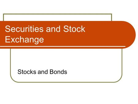 Securities and Stock Exchange Stocks and Bonds. Mag. Maria Peer 2 Securities Documents acknoledging the investment of money in either the money market.