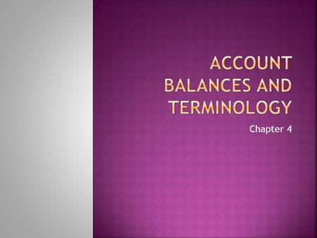Chapter 4.  Assets have debit balances  Liabilities and Capital have credit balances.