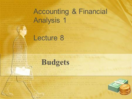 Accounting & Financial Analysis 1 Lecture 8 Budgets.