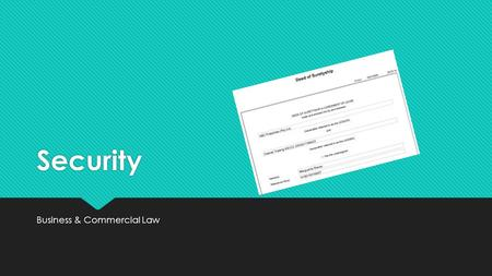Security Business & Commercial Law. Suretyship  Suretyship is an agreement by means of which one person (the surety) renders him/herself liable towards.