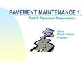 PAVEMENT MAINTENANCE 1: Part 1: Pavement Preservation Idaho Roads Scholar Program.