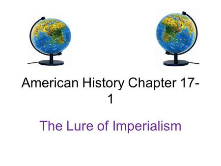 American History Chapter 17- 1 The Lure of Imperialism.