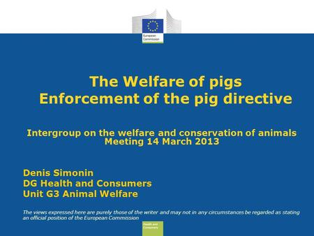 Health and Consumers Health and Consumers The Welfare of pigs Enforcement of the pig directive Intergroup on the welfare and conservation of animals Meeting.