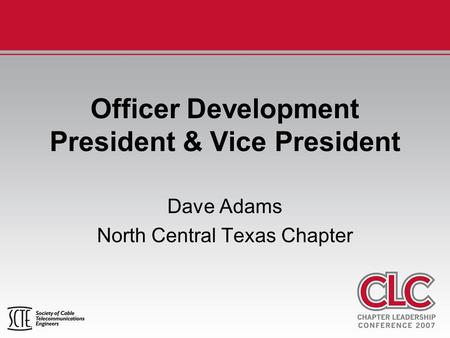 Officer Development President & Vice President Dave Adams North Central Texas Chapter.