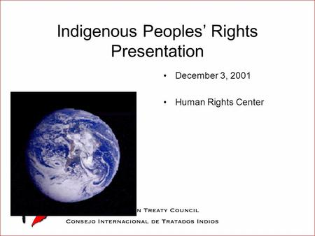 Indigenous Peoples' Rights Presentation December 3, 2001 Human Rights Center.
