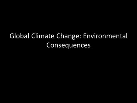 Global Climate Change: Environmental Consequences.