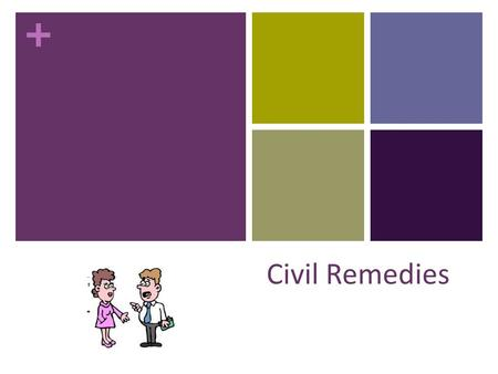 + Civil Remedies. + PURPOSE of civil remedies? + Remedies... There are various civil remedies available to successful plaintiff's in civil cases. Damages.