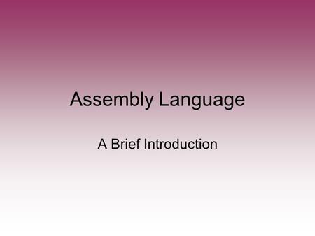 Assembly Language A Brief Introduction. Unit Learning Goals CPU architecture. Basic Assembler Commands High level Programming  Assembler  Machine Language.