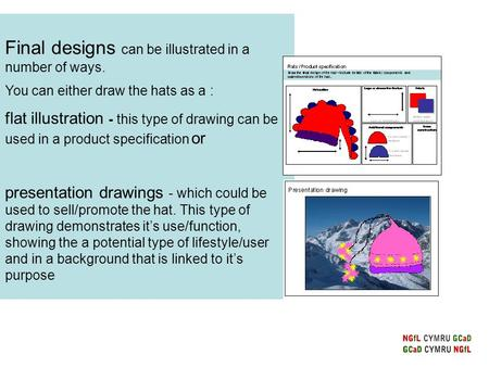 Final designs can be illustrated in a number of ways. You can either draw the hats as a : flat illustration - this type of drawing can be used in a product.