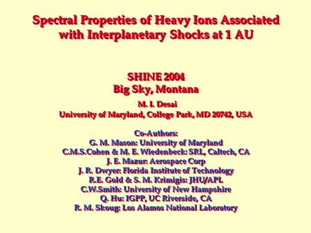 Spectral Properties of Heavy Ions Associated with Interplanetary Shocks at 1 AU SHINE 2004 Big Sky, Montana M. I. Desai University of Maryland, College.