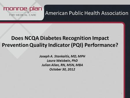 1 Does NCQA Diabetes Recognition Impact Prevention Quality Indicator (PQI) Performance? American Public Health Association Joseph A. Stankaitis, MD, MPH.