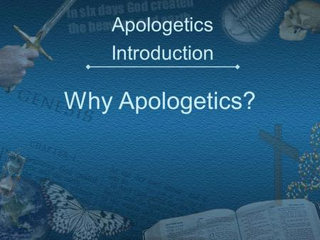 Why Apologetics? Apologetics Introduction. What is Apologetics? The branch of theology that is concerned with defending or proving the truth of Christian.
